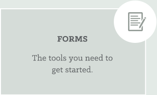 Forms: The tools you need to get started.